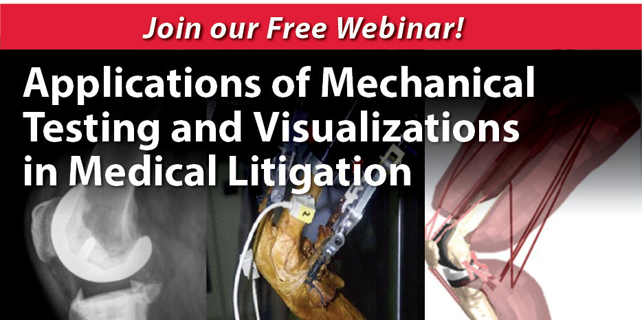 "Join a Webinar from our Health Sciences Practice: ""Applications of Mechanical Testing and Visualizations in Medical Litigation"""