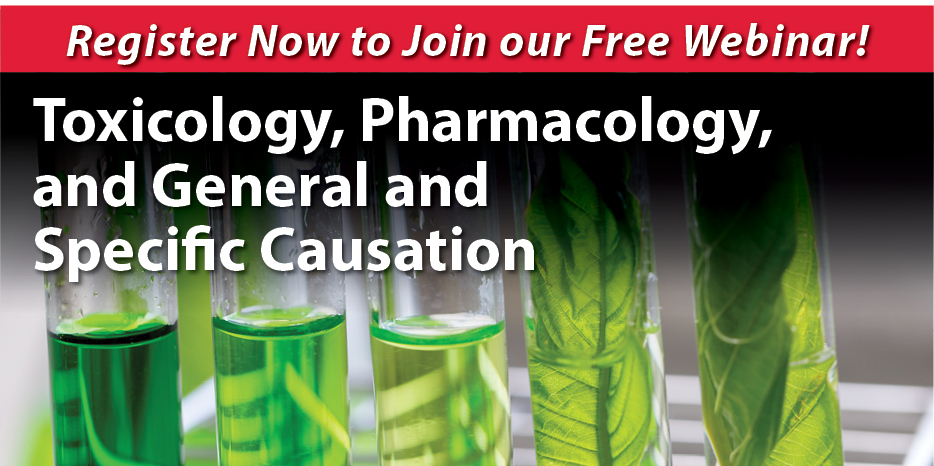 "Join a Webinar from our Health Sciences Practice: ""Toxicology, Pharmacology, and General and Specific Causation"""